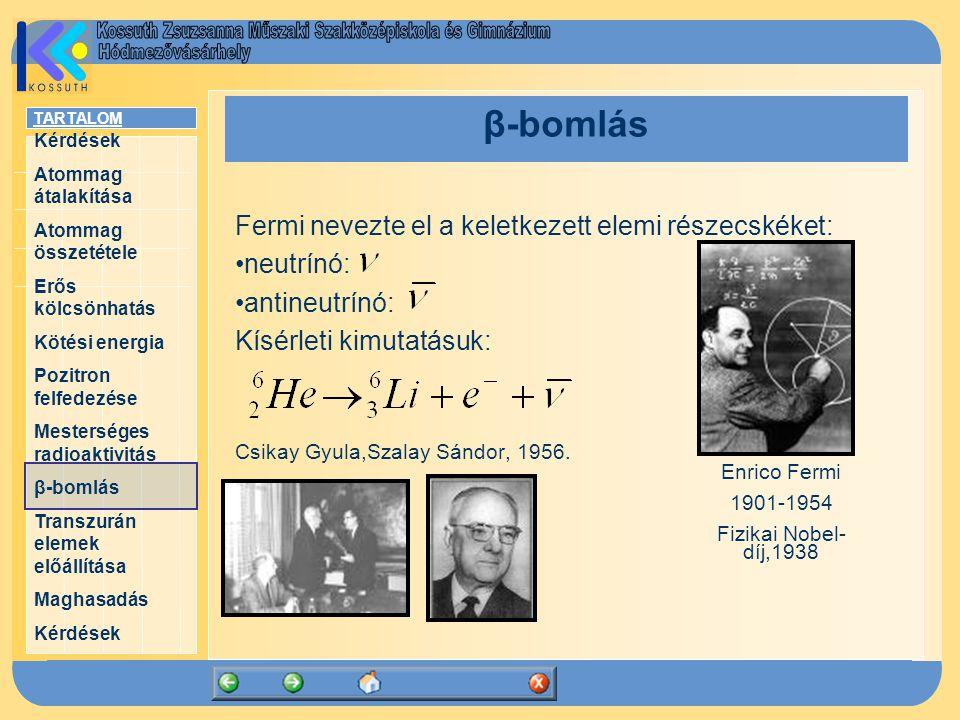 β-bomlás Fermi nevezte el a keletkezett elemi részecskéket: neutrínó: