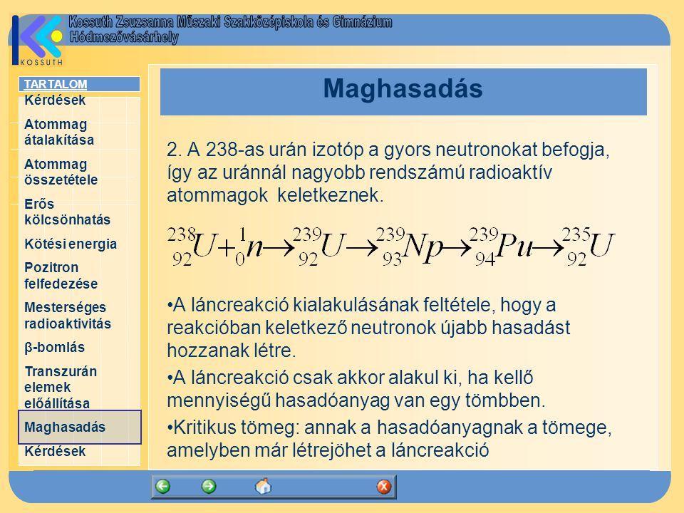 Maghasadás 2. A 238-as urán izotóp a gyors neutronokat befogja, így az uránnál nagyobb rendszámú radioaktív atommagok keletkeznek.