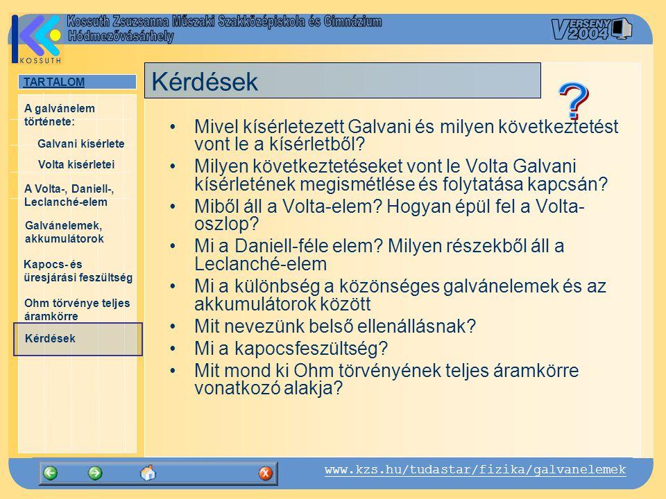 Kérdések Mivel kísérletezett Galvani és milyen következtetést vont le a kísérletből