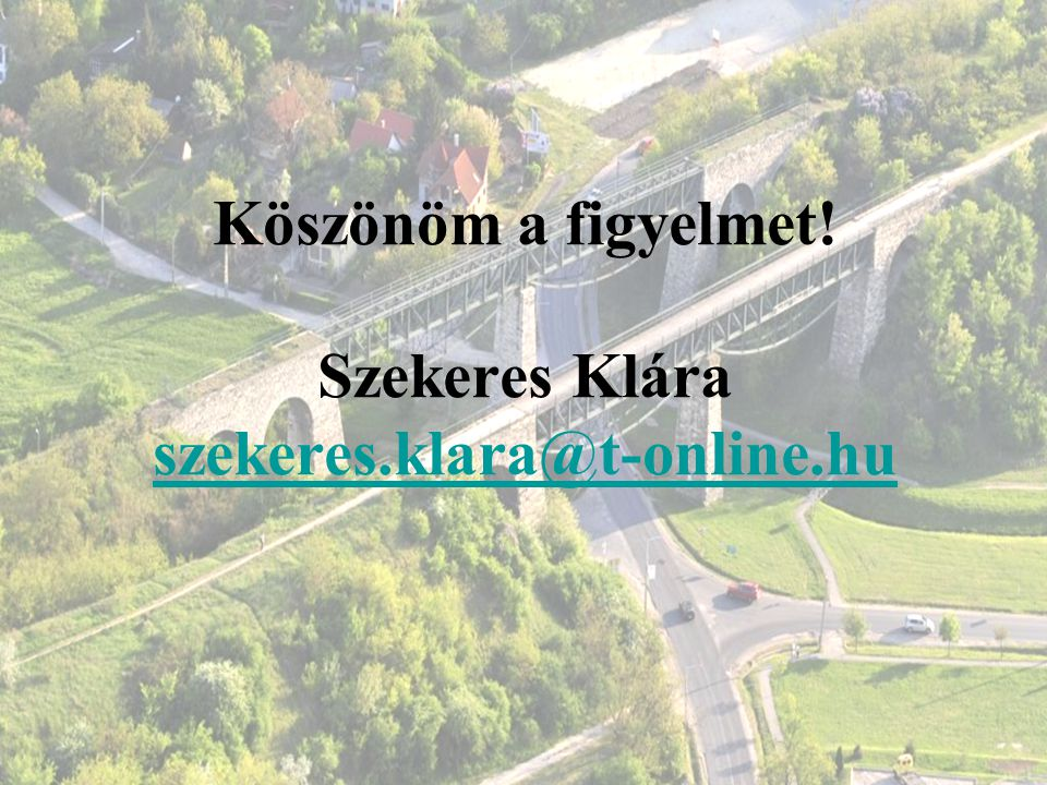 Köszönöm a figyelmet! Szekeres Klára szekeres.klara@t-online.hu