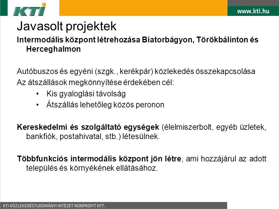 Javasolt projektek Intermodális központ létrehozása Biatorbágyon, Törökbálinton és Herceghalmon.