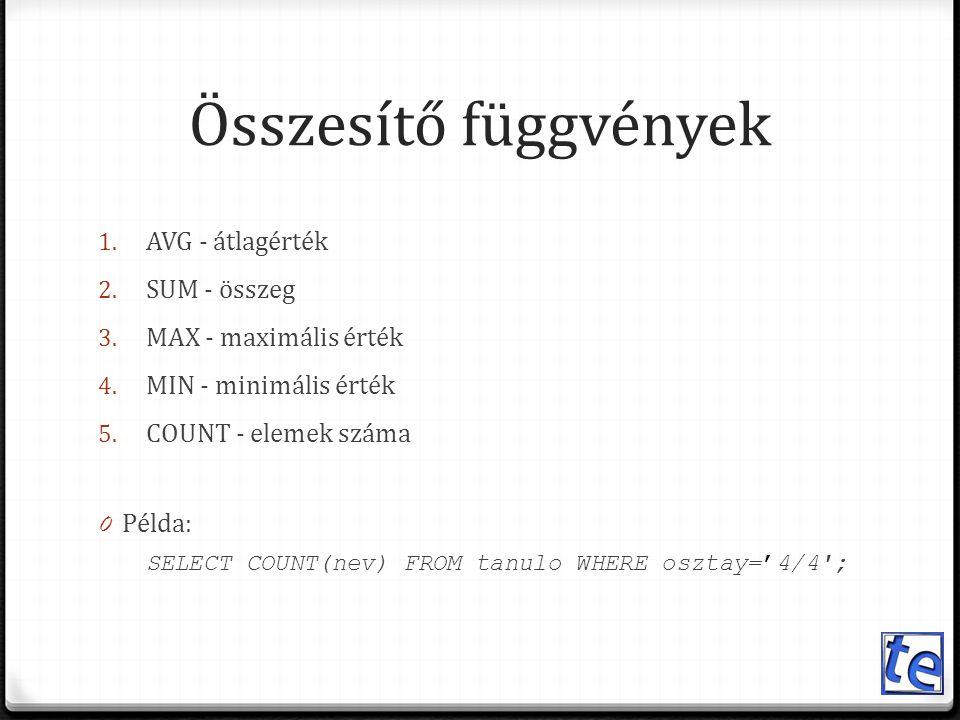 Összesítő függvények AVG - átlagérték SUM - összeg