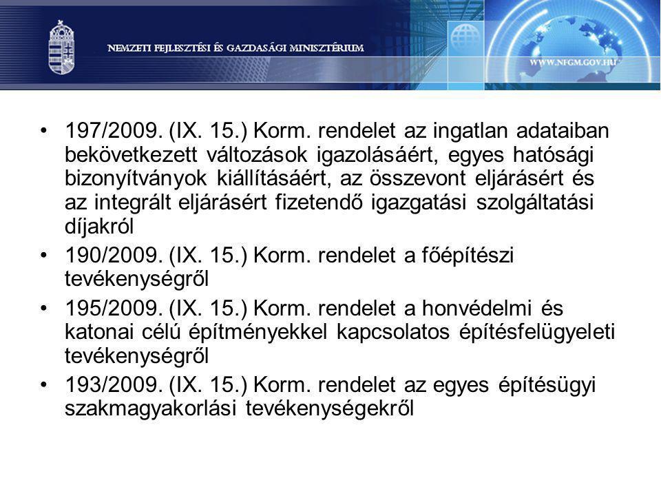 197/2009. (IX. 15.) Korm. rendelet az ingatlan adataiban bekövetkezett változások igazolásáért, egyes hatósági bizonyítványok kiállításáért, az összevont eljárásért és az integrált eljárásért fizetendő igazgatási szolgáltatási díjakról