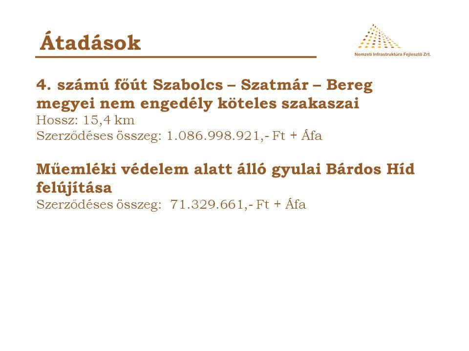 Átadások 4. számú főút Szabolcs – Szatmár – Bereg megyei nem engedély köteles szakaszai. Hossz: 15,4 km.