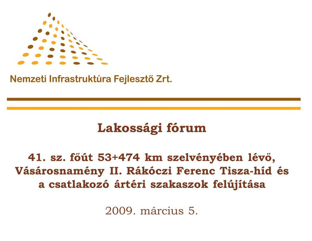 Lakossági fórum 41. sz. főút 53+474 km szelvényében lévő, Vásárosnamény II. Rákóczi Ferenc Tisza-híd és a csatlakozó ártéri szakaszok felújítása.