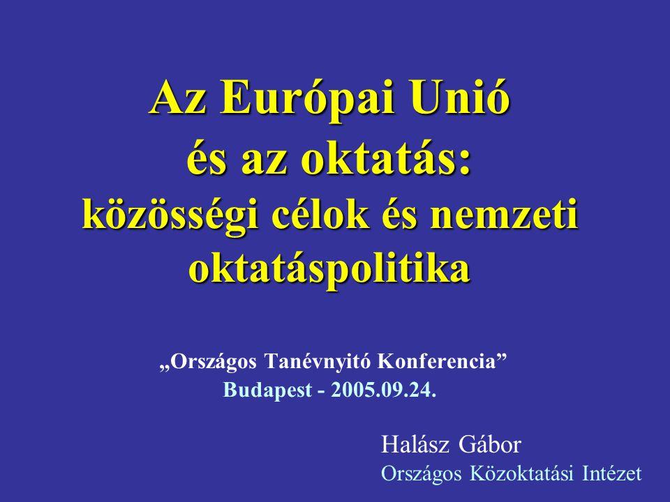 """Az Európai Unió és az oktatás: közösségi célok és nemzeti oktatáspolitika """"Országos Tanévnyitó Konferencia Budapest - 2005.09.24."""
