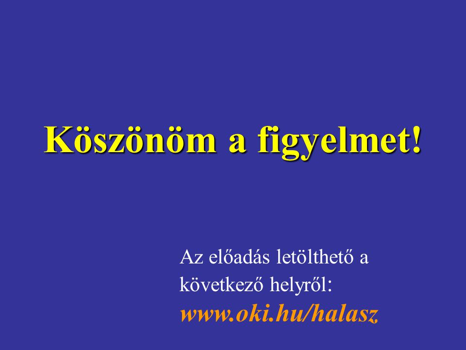 Köszönöm a figyelmet! Az előadás letölthető a következő helyről: www.oki.hu/halasz