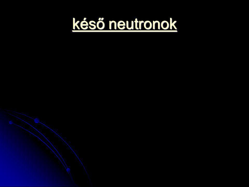 késő neutronok