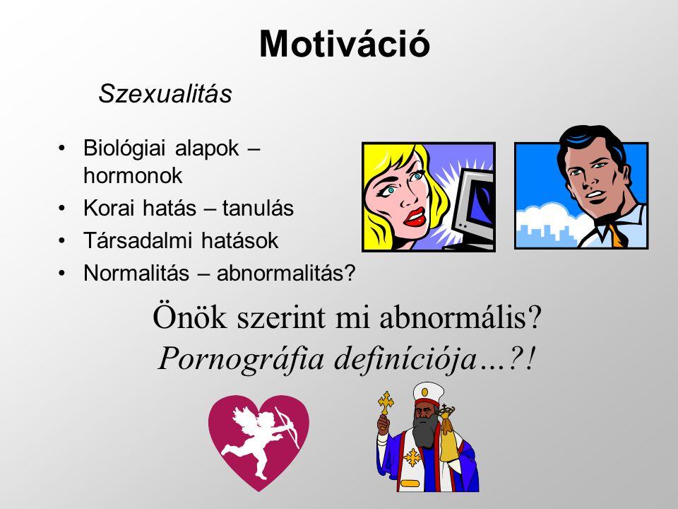 Motiváció Önök szerint mi abnormális Pornográfia definíciója… !