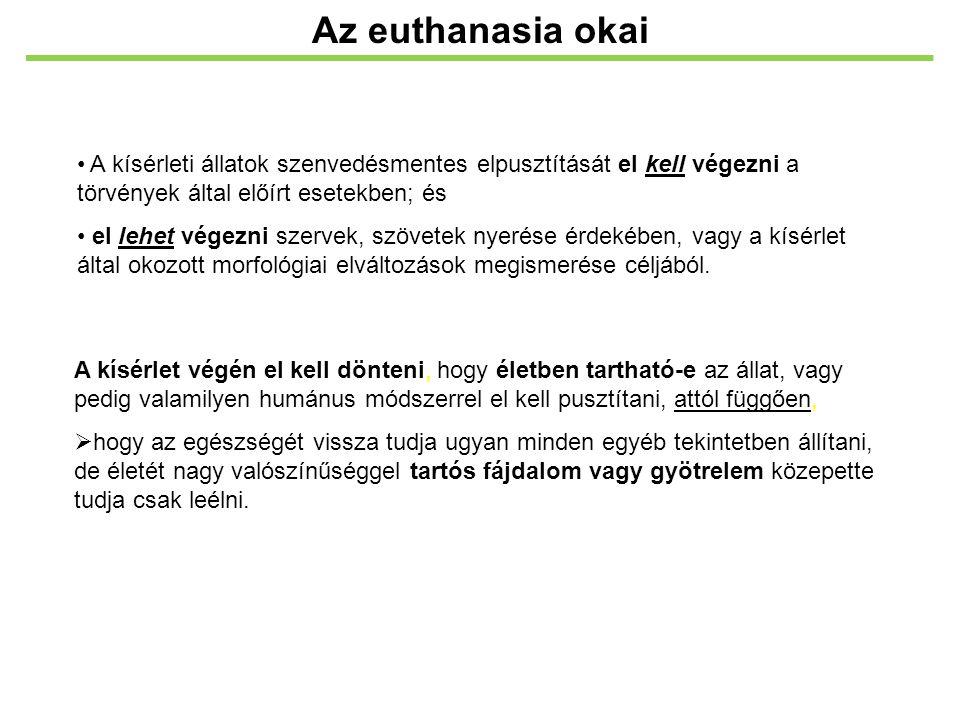 Az euthanasia okai A kísérleti állatok szenvedésmentes elpusztítását el kell végezni a törvények által előírt esetekben; és.