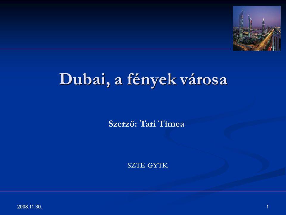 Dubai, a fények városa Szerző: Tari Tímea SZTE-GYTK 2008.11.30.