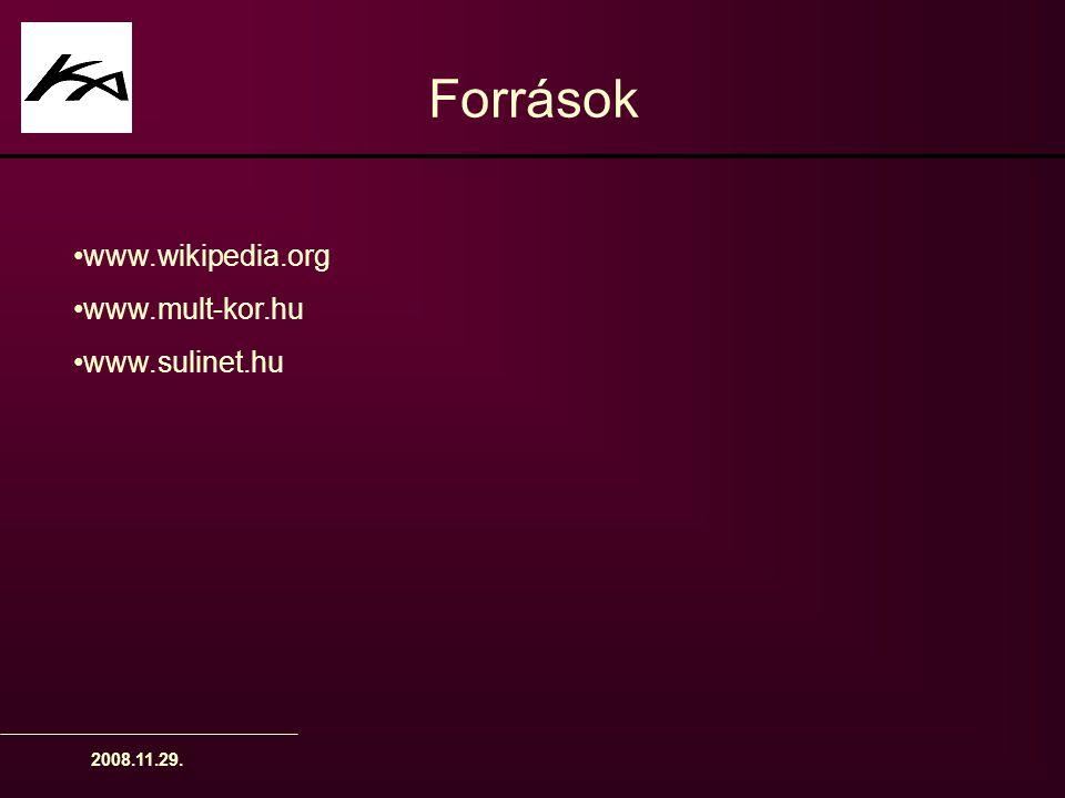 Források www.wikipedia.org www.mult-kor.hu www.sulinet.hu 2008.11.29.