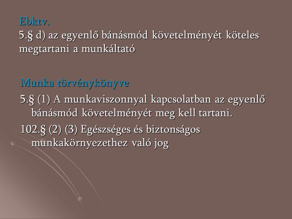 Ebktv. 5.§ d) az egyenlő bánásmód követelményét köteles megtartani a munkáltató