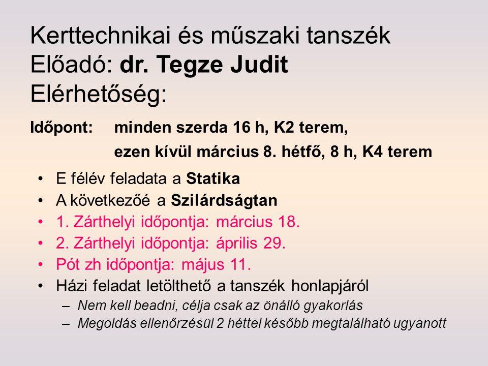 Kerttechnikai és műszaki tanszék Előadó: dr. Tegze Judit Elérhetőség: