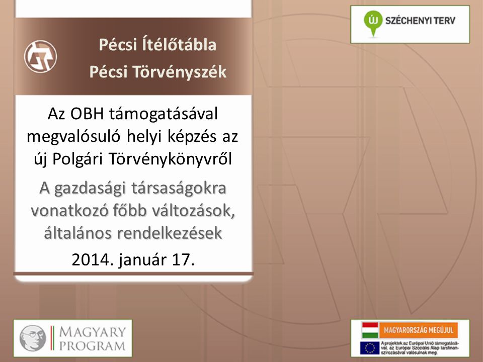 Pécsi Ítélőtábla Pécsi Törvényszék. Az OBH támogatásával megvalósuló helyi képzés az új Polgári Törvénykönyvről.