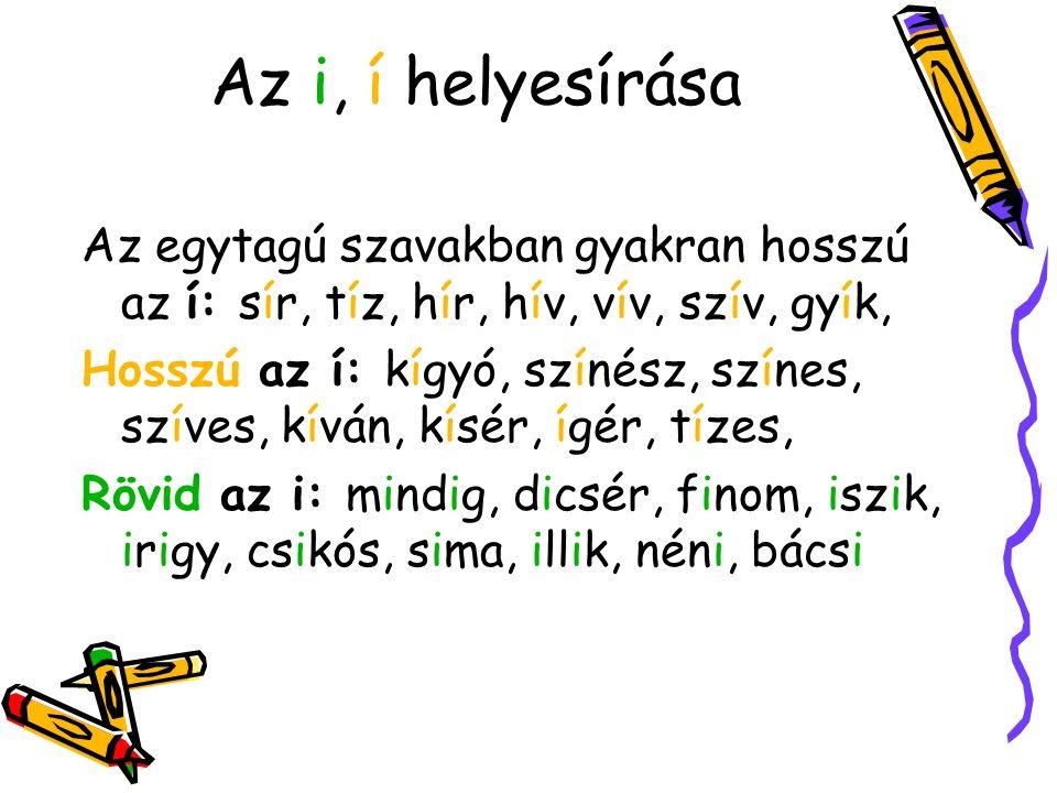 Az i, í helyesírása Az egytagú szavakban gyakran hosszú az í: sír, tíz, hír, hív, vív, szív, gyík,