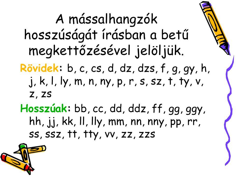 A mássalhangzók hosszúságát írásban a betű megkettőzésével jelöljük.