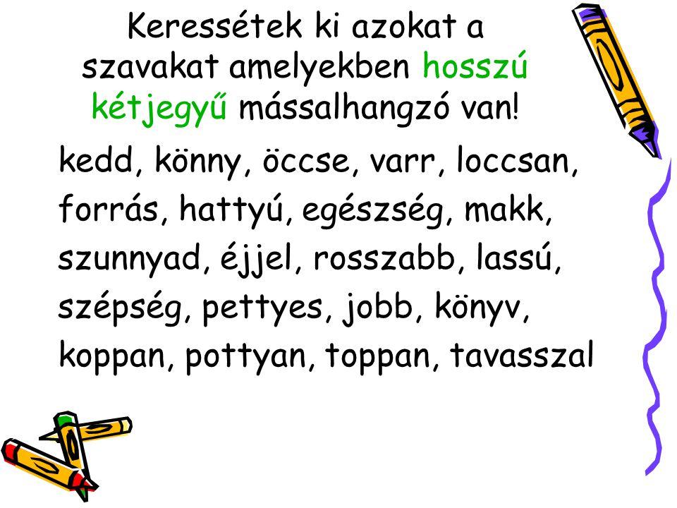 Keressétek ki azokat a szavakat amelyekben hosszú kétjegyű mássalhangzó van!