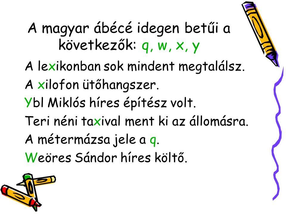A magyar ábécé idegen betűi a következők: q, w, x, y