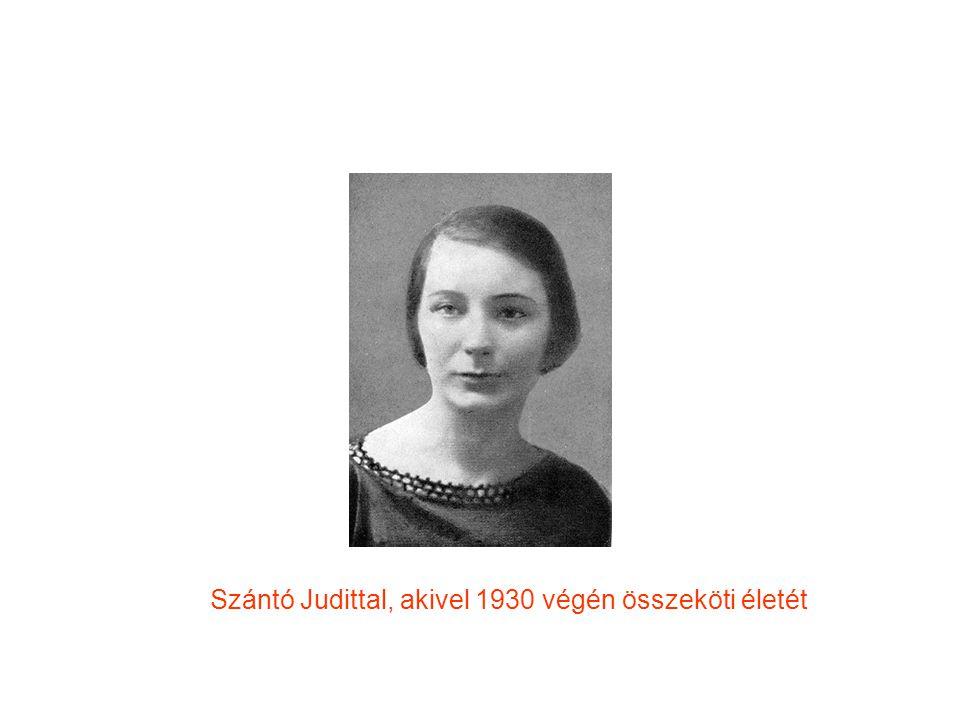 Szántó Judittal, akivel 1930 végén összeköti életét