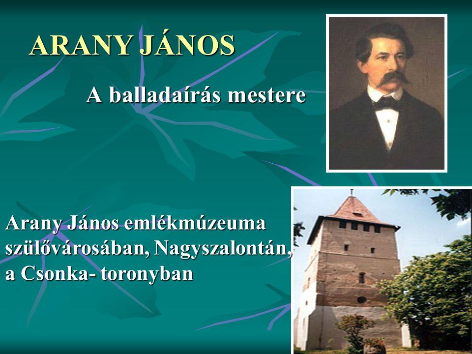 ARANY JÁNOS A balladaírás mestere