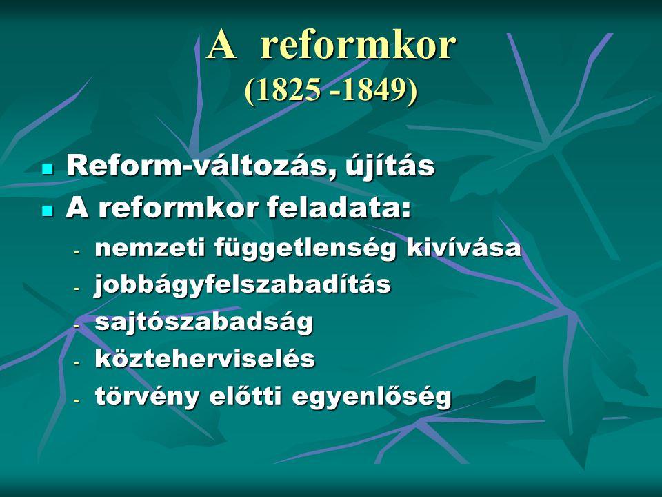 A reformkor (1825 -1849) Reform-változás, újítás A reformkor feladata:
