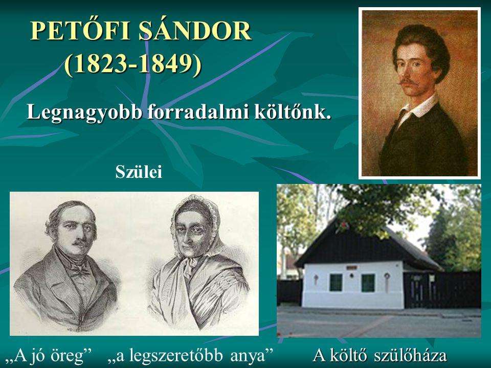 PETŐFI SÁNDOR (1823-1849) Legnagyobb forradalmi költőnk. Szülei