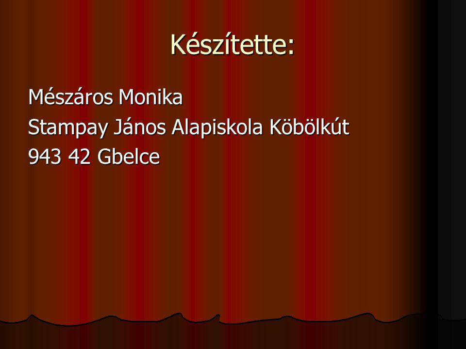 Készítette: Mészáros Monika Stampay János Alapiskola Köbölkút