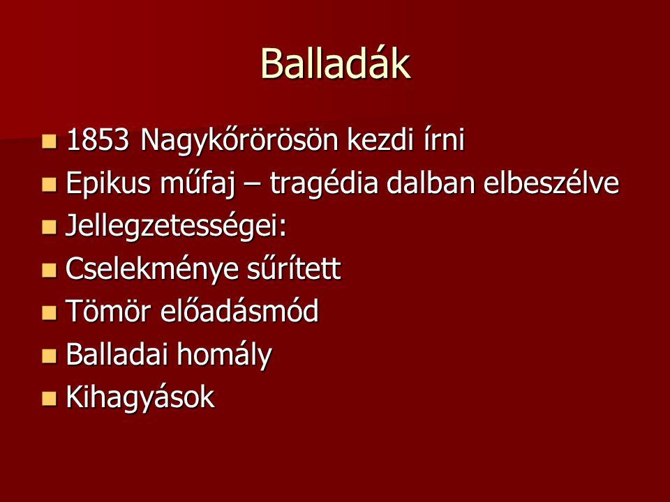Balladák 1853 Nagykőrörösön kezdi írni