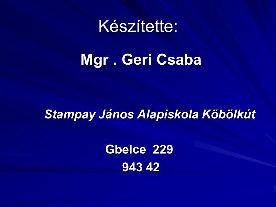 Készítette: Mgr . Geri Csaba Stampay János Alapiskola Köbölkút