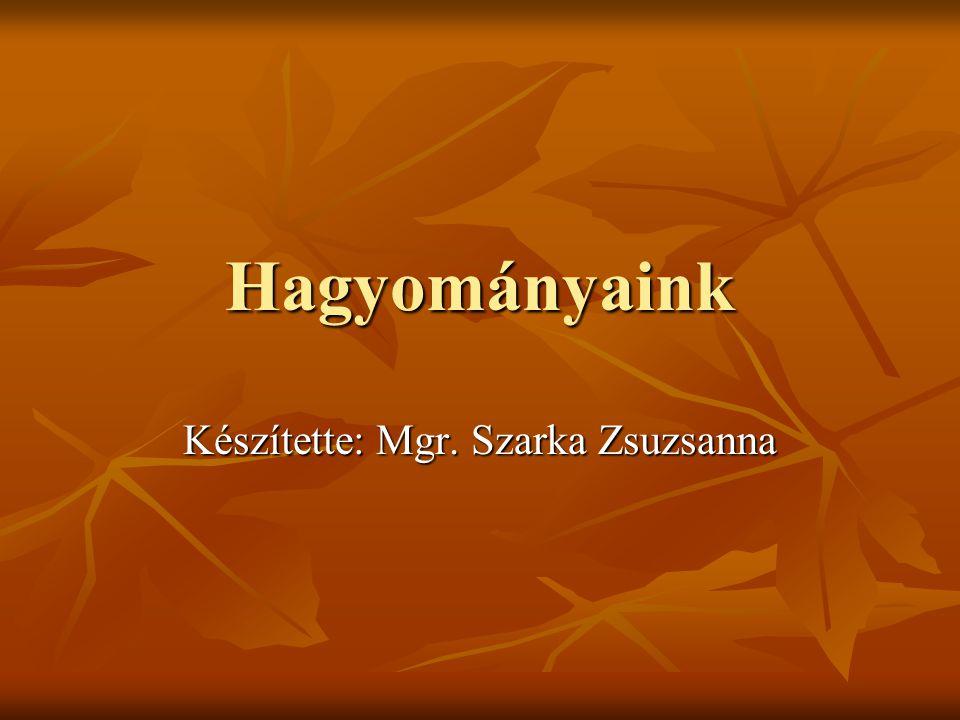 Készítette: Mgr. Szarka Zsuzsanna