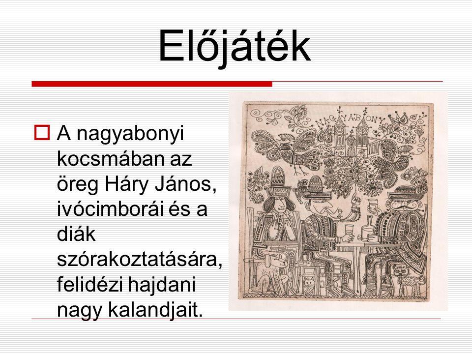 Előjáték A nagyabonyi kocsmában az öreg Háry János, ivócimborái és a diák szórakoztatására, felidézi hajdani nagy kalandjait.