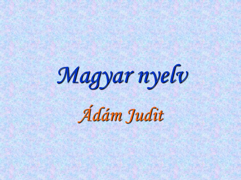 Magyar nyelv Ádám Judit