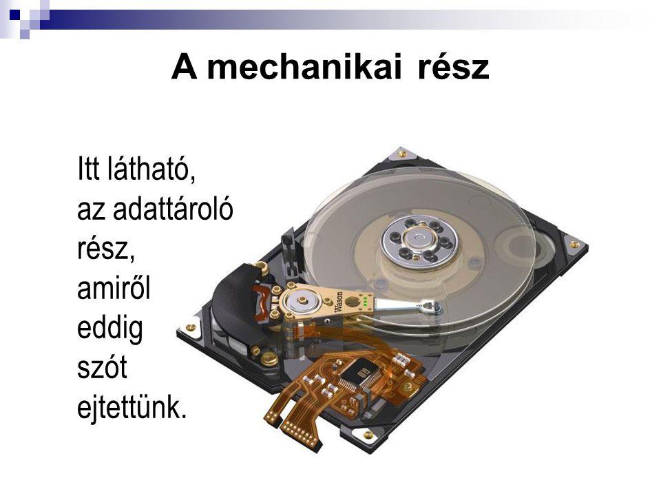 A mechanikai rész Itt látható, az adattároló rész, amiről eddig szót ejtettünk.