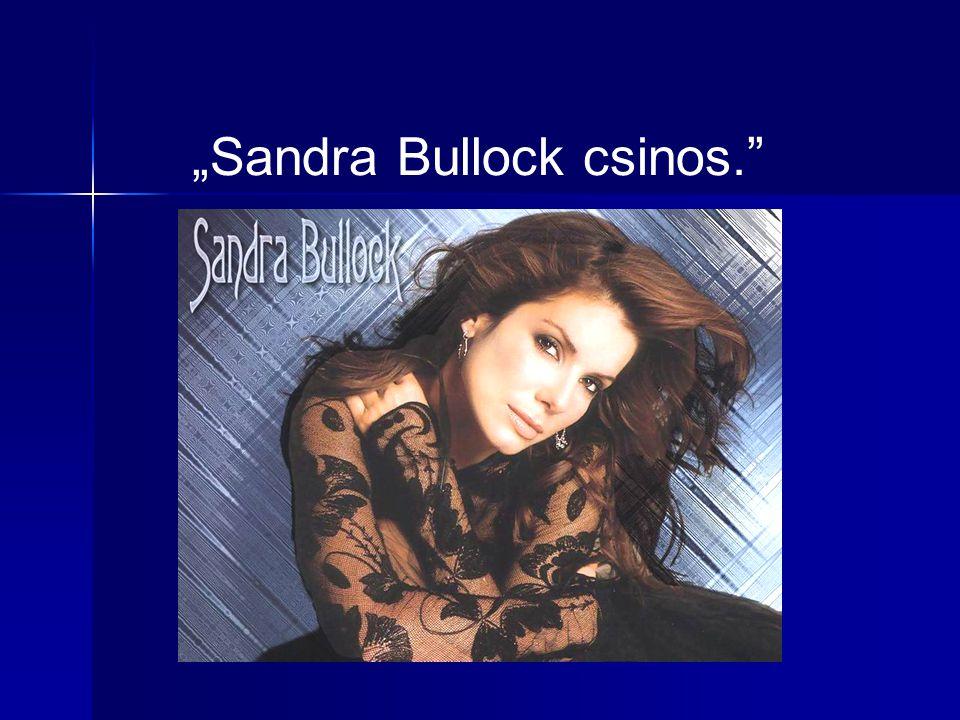 """""""Sandra Bullock csinos."""