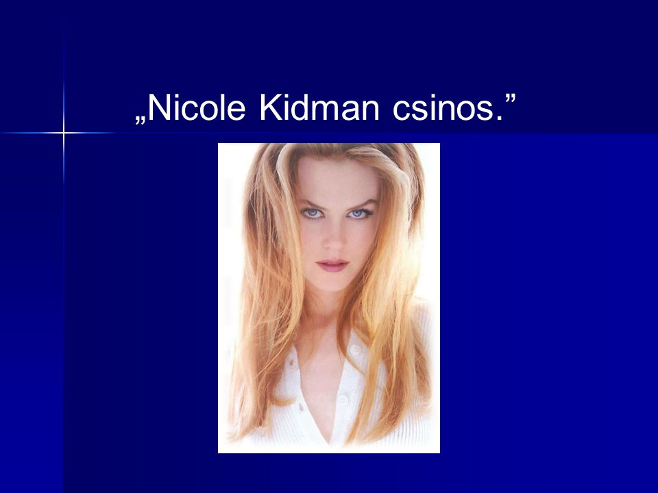 """Nicole Kidman csinos."