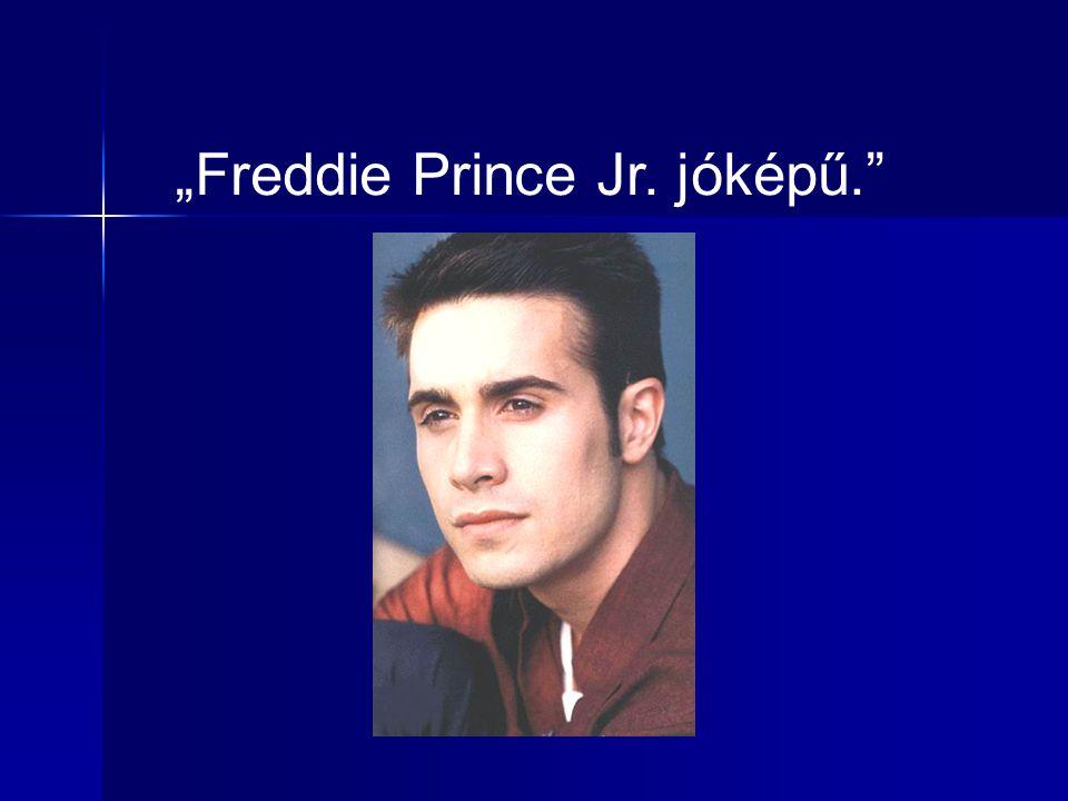 """""""Freddie Prince Jr. jóképű."""