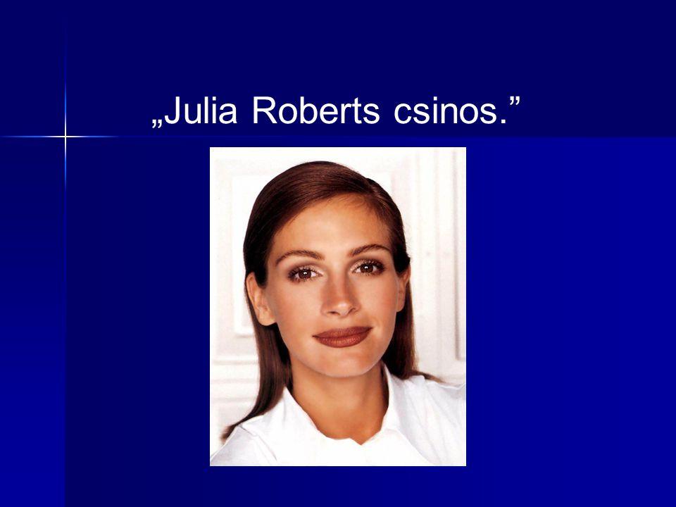 """Julia Roberts csinos."