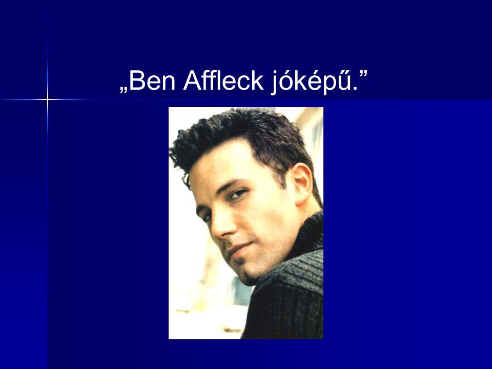 """""""Ben Affleck jóképű."""