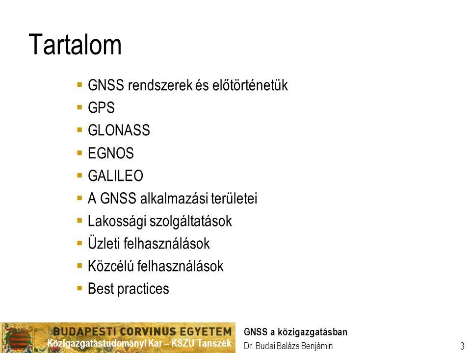 Tartalom GNSS rendszerek és előtörténetük GPS GLONASS EGNOS GALILEO