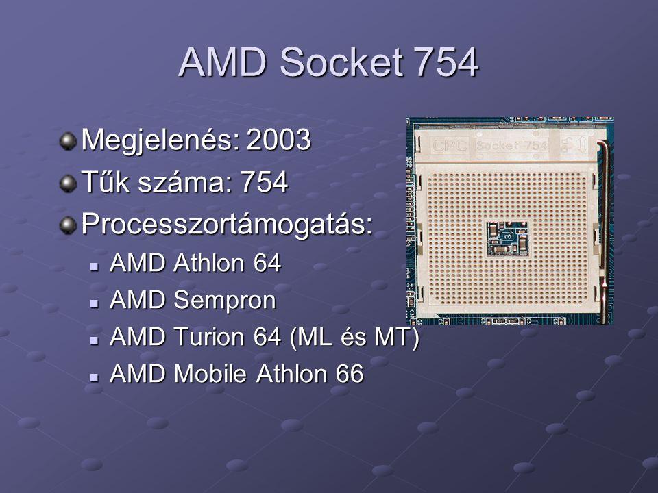 AMD Socket 754 Megjelenés: 2003 Tűk száma: 754 Processzortámogatás: