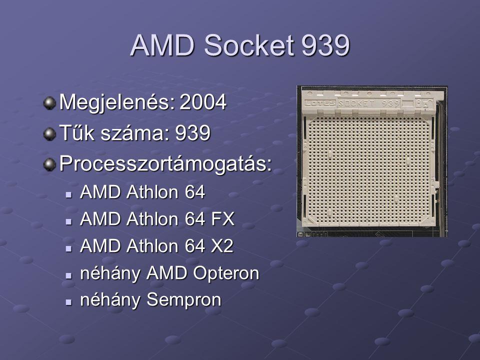 AMD Socket 939 Megjelenés: 2004 Tűk száma: 939 Processzortámogatás: