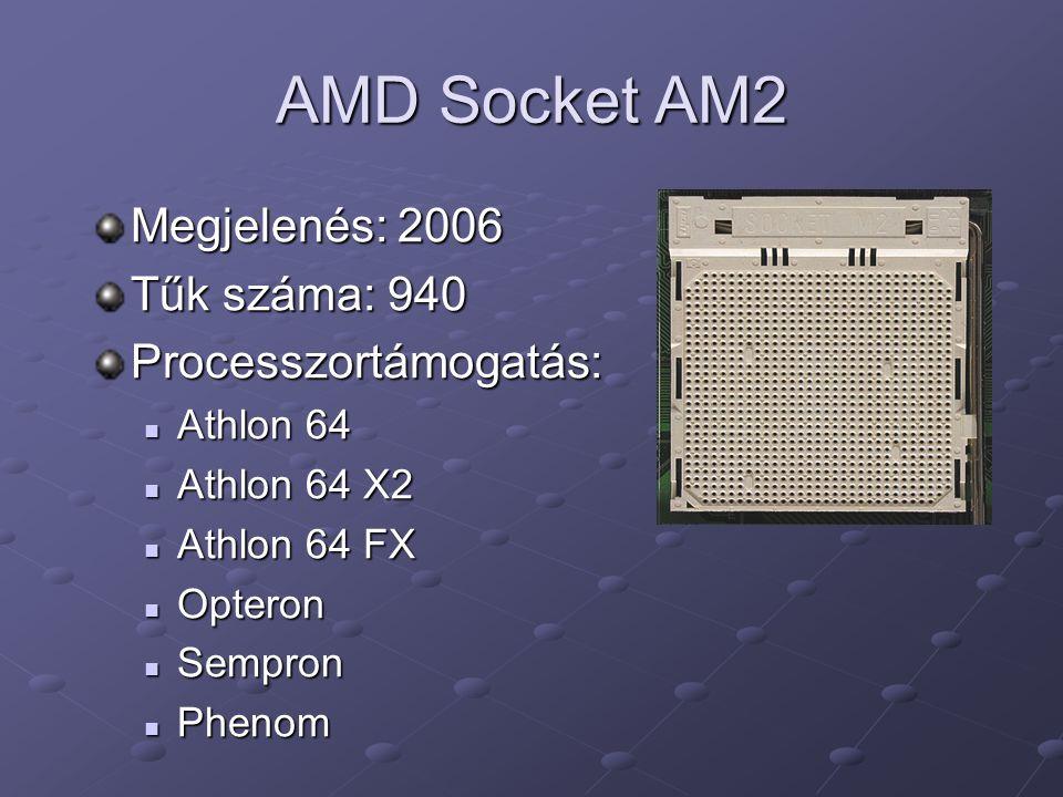 AMD Socket AM2 Megjelenés: 2006 Tűk száma: 940 Processzortámogatás: