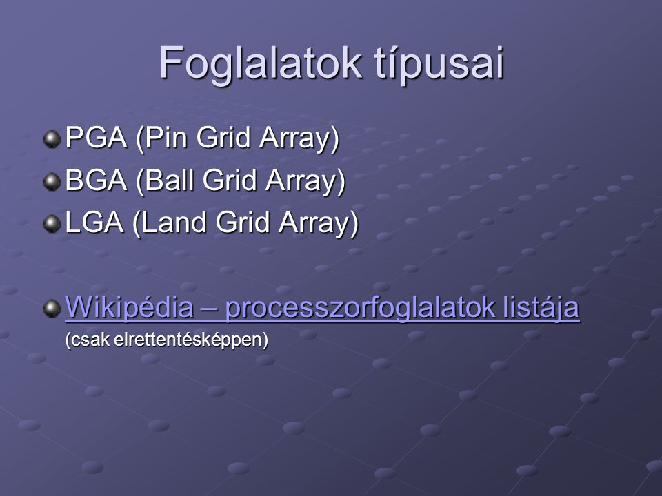 Foglalatok típusai PGA (Pin Grid Array) BGA (Ball Grid Array)