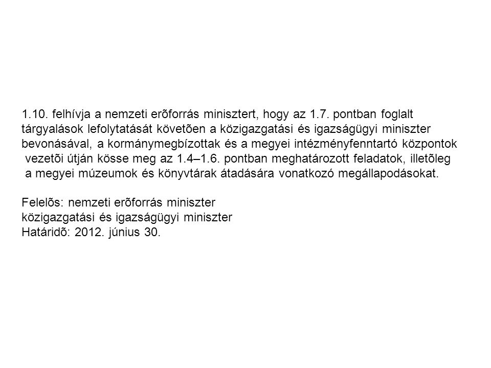 1. 10. felhívja a nemzeti erõforrás minisztert, hogy az 1. 7