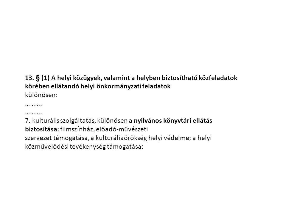 13. § (1) A helyi közügyek, valamint a helyben biztosítható közfeladatok körében ellátandó helyi önkormányzati feladatok