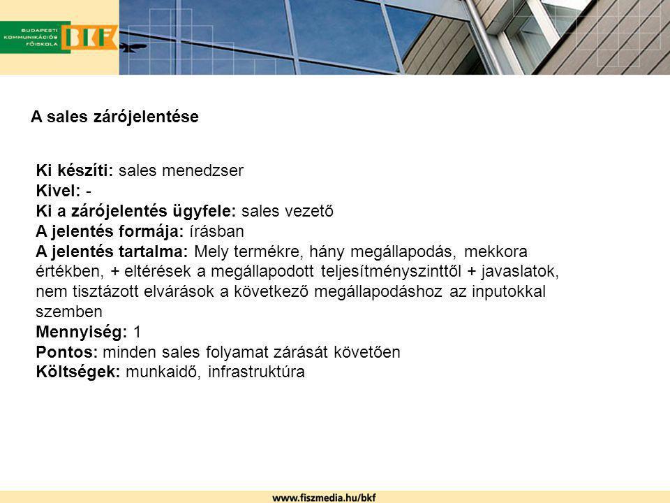A sales zárójelentése Ki készíti: sales menedzser. Kivel: - Ki a zárójelentés ügyfele: sales vezető.