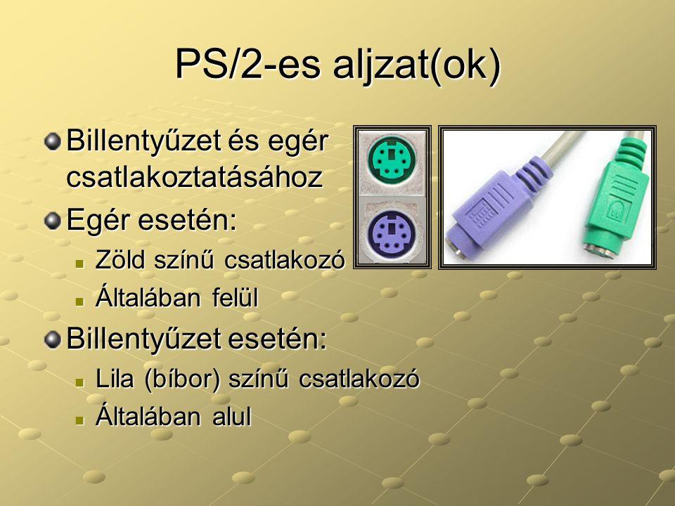 PS/2-es aljzat(ok) Billentyűzet és egér csatlakoztatásához