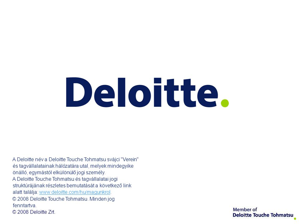A Deloitte név a Deloitte Touche Tohmatsu svájci Verein és tagvállalatainak hálózatára utal, melyek mindegyike önálló, egymástól elkülönülő jogi személy.