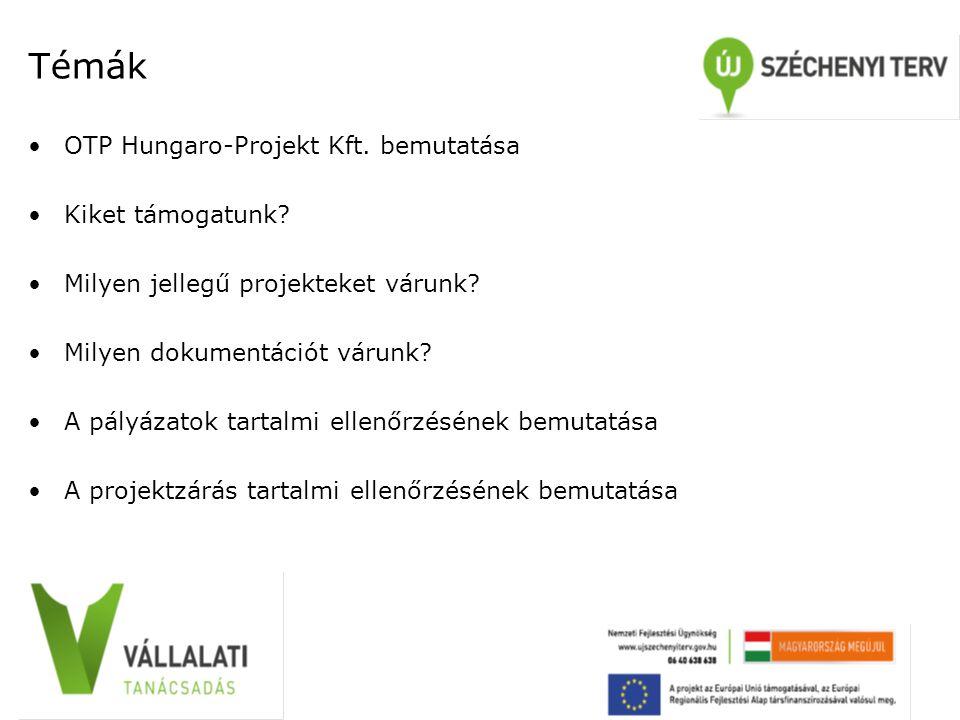 Témák OTP Hungaro-Projekt Kft. bemutatása Kiket támogatunk